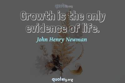 Photo Quote of Growth is the only evidence of life.