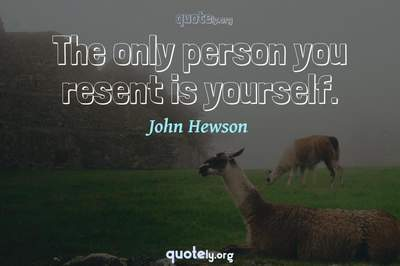 Photo Quote of The only person you resent is yourself.