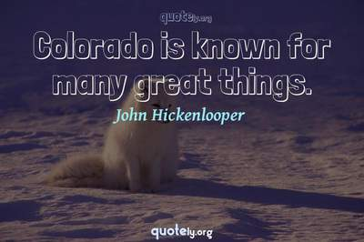 Photo Quote of Colorado is known for many great things.