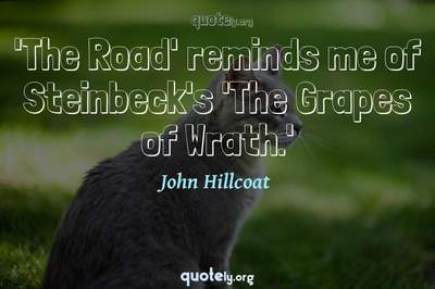 Photo Quote of 'The Road' reminds me of Steinbeck's 'The Grapes of Wrath.'