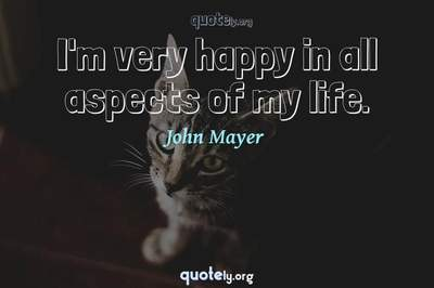 Photo Quote of I'm very happy in all aspects of my life.