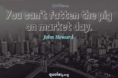 Photo Quote of You can't fatten the pig on market day.