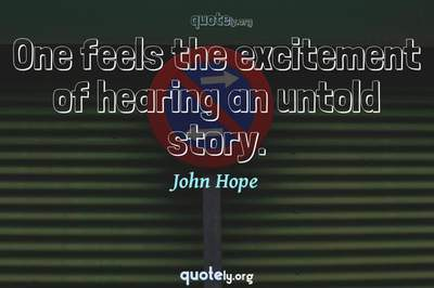 Photo Quote of One feels the excitement of hearing an untold story.