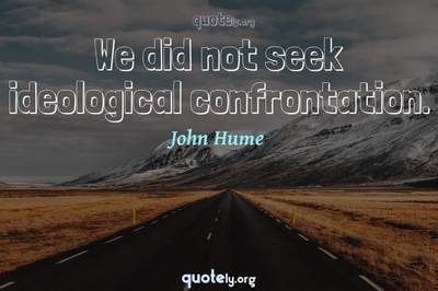 Photo Quote of We did not seek ideological confrontation.