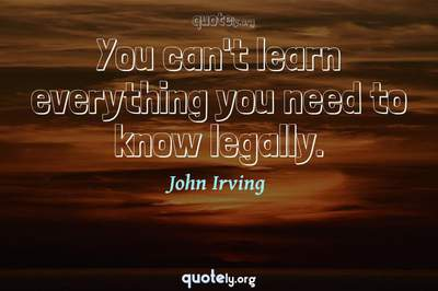 Photo Quote of You can't learn everything you need to know legally.