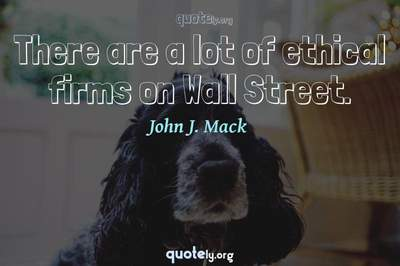 Photo Quote of There are a lot of ethical firms on Wall Street.