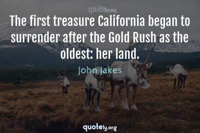Photo Quote of The first treasure California began to surrender after the Gold Rush as the oldest: her land.
