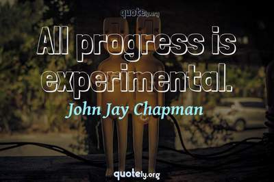 Photo Quote of All progress is experimental.