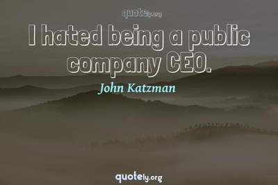 Photo Quote of I hated being a public company CEO.