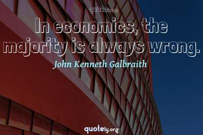 Photo Quote of In economics, the majority is always wrong.
