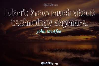 Photo Quote of I don't know much about technology anymore.