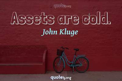 Photo Quote of Assets are cold.