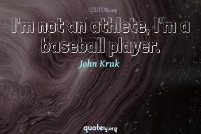 Photo Quote of I'm not an athlete, I'm a baseball player.