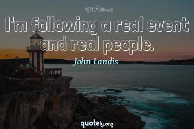Photo Quote of I'm following a real event and real people.