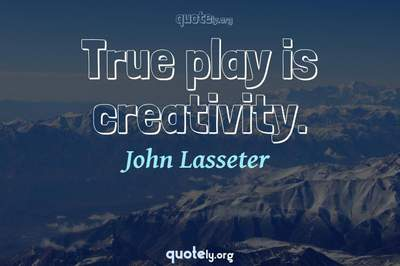 Photo Quote of True play is creativity.