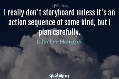Photo Quote of I really don't storyboard unless it's an action sequence of some kind, but I plan carefully.