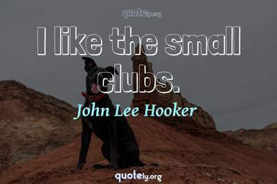 Photo Quote of I like the small clubs.