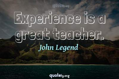 Photo Quote of Experience is a great teacher.