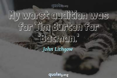 Photo Quote of My worst audition was for Tim Burton for 'Batman.'