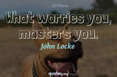 Photo Quote of What worries you, masters you.