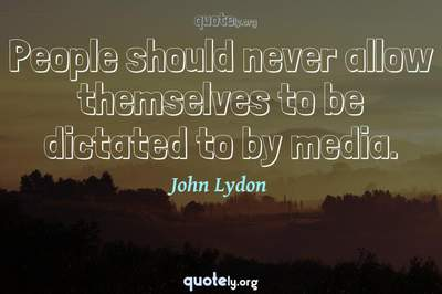 Photo Quote of People should never allow themselves to be dictated to by media.