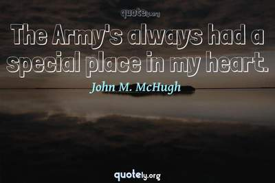 Photo Quote of The Army's always had a special place in my heart.