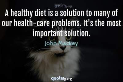 Photo Quote of A healthy diet is a solution to many of our health-care problems. It's the most important solution.