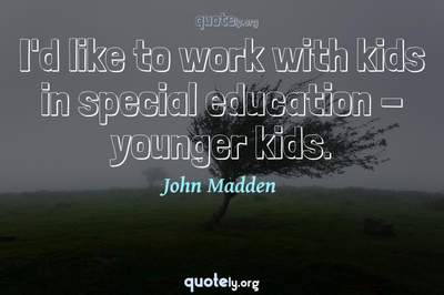 Photo Quote of I'd like to work with kids in special education - younger kids.