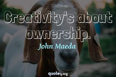 Photo Quote of Creativity's about ownership.