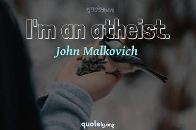 Photo Quote of I'm an atheist.
