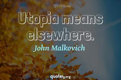 Photo Quote of Utopia means elsewhere.