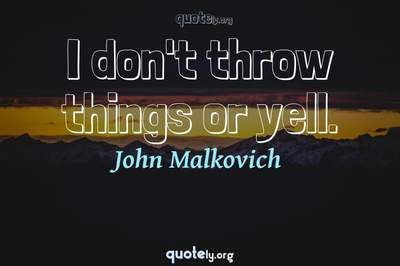 Photo Quote of I don't throw things or yell.