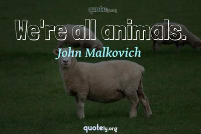 Photo Quote of We're all animals.