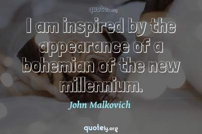 Photo Quote of I am inspired by the appearance of a bohemian of the new millennium.