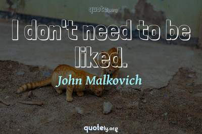 Photo Quote of I don't need to be liked.