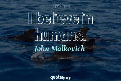 Photo Quote of I believe in humans.