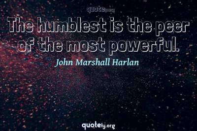 Photo Quote of The humblest is the peer of the most powerful.