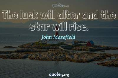 Photo Quote of The luck will alter and the star will rise.