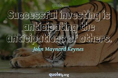 Photo Quote of Successful investing is anticipating the anticipations of others.