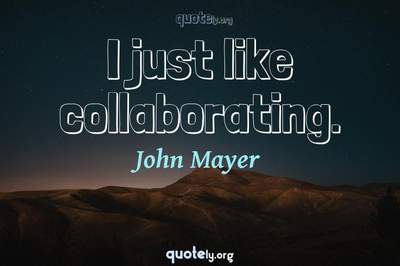Photo Quote of I just like collaborating.