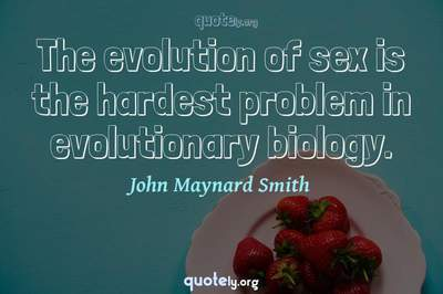 Photo Quote of The evolution of sex is the hardest problem in evolutionary biology.