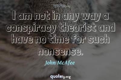 Photo Quote of I am not in any way a conspiracy theorist and have no time for such nonsense.