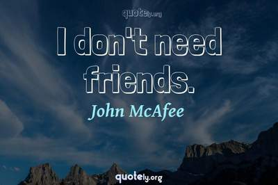 Photo Quote of I don't need friends.