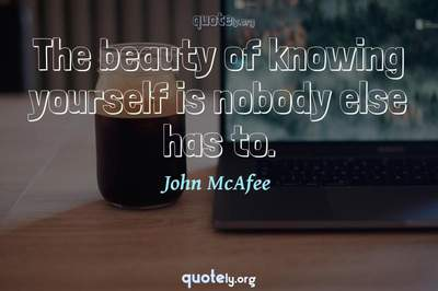 Photo Quote of The beauty of knowing yourself is nobody else has to.
