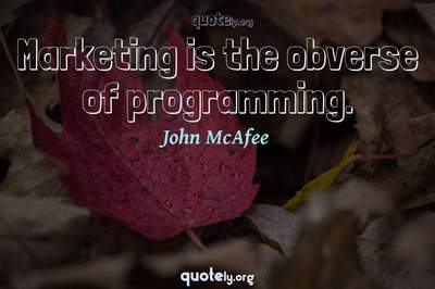 Photo Quote of Marketing is the obverse of programming.