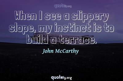 Photo Quote of When I see a slippery slope, my instinct is to build a terrace.