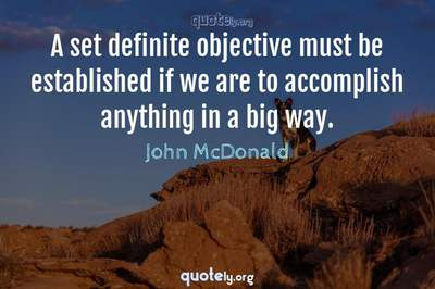 Photo Quote of A set definite objective must be established if we are to accomplish anything in a big way.