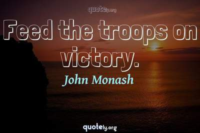 Photo Quote of Feed the troops on victory.