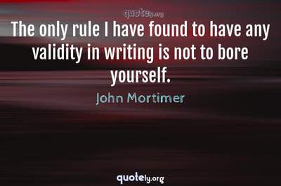 Photo Quote of The only rule I have found to have any validity in writing is not to bore yourself.