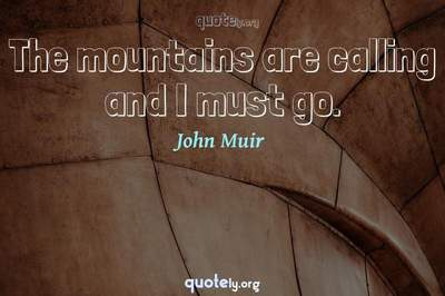 Photo Quote of The mountains are calling and I must go.